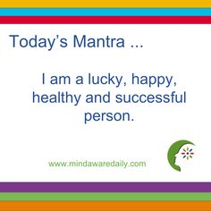 Today's #Mantra. . . I am a lucky, happy, healthy and successful person…