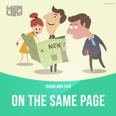"""""""On the same page"""" means """"to agree on something"""". Example: Before we make any…"""