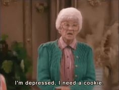 """I'm depressed; I need a cookie."" Sophia Patrillo"