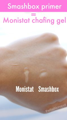 Seriously, we're not kidding. When used side by side, these two products work exactly the same to keep oil at bay and to give you a smooth, clean palette for your foundation. Not to mention, Monistat's chafing gel is only a fraction of the price of Smashbox's pricey primer. Monistat - $5.98 for 1 oz Smashbox Photo Finish Primer- $36 for 1 oz