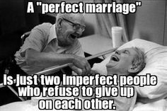 "A ""perfect marriage"" is just two imperfect people who refuse to give up on each other.  <3 #marriage"
