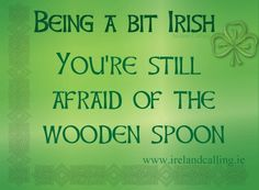 "IRISH QUOTE on Irish legacy... ""Being a bit Irish you're still afraid of the wooden spoon."" (or a leather belt :) ) Ireland Forever Celebrate all things Irish, Scottish or English with Celtic jewelry at http://www.handcraftedcollectibles.com/celtic_jewelry.htm"