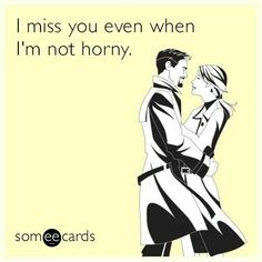 Mainly when I'm horny though