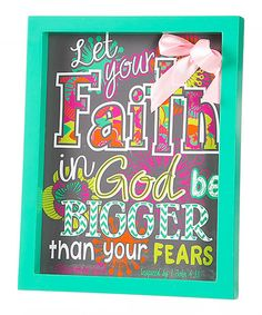 Look what I found on #zulily! 'Let Your Faith in God Be Bigger Than Your Fears' Wall Sign #zulilyfinds
