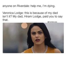 Omg I was surprised on how many times Veronica thought everything was because of her dad