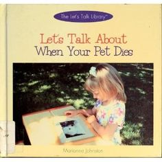 Let's Talk about When Your Pet Dies: Marianne Johnston; A simple nonfiction text about pet death. One page devoted to each topic (how pets die, it's okay to cry, blaming someone, etc. Let Them Talk, Let It Be, Dealing With Grief, Any Book, Book Title, Nonfiction, Your Pet, Crying, Death