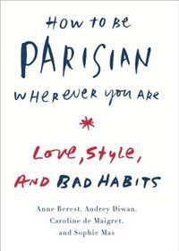 """""""How to be Parisian Wherever You Are"""""""
