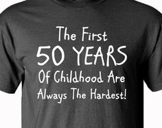 Birthday Gift - The First 50 Years Of Childhood - Fathers Day Gift - Birthday Gift - - Mens Clothing - Funny - Gift For Him (Diy Birthday For Him) 50th Birthday Party Ideas For Men, 50th Birthday Quotes, Birthday For Him, 50th Party, 60th Birthday, Birthday Crafts, Funny 50th Birthday Cakes, Grandpa Birthday, Birthday Angel