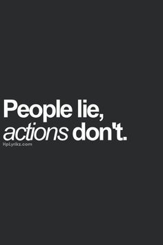 quotes and pictures about people who lie | people lie, actions don't