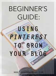 Beginner's Guide: Using Pinterest To Grow Your Blog | www.thesundaymode.com