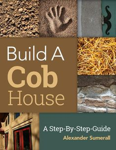 Cob Building Systems – Foundations and Walls - This Cob House Cob Building, Building Systems, Green Building, Building A House, Building Code, Build House, Building Designs, Ideas Cabaña, Gift Ideas