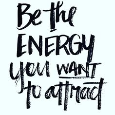 Inspirational quote of the day: be the energy you want to attract!                                                                                                                                                                                 More