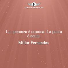La speranza è cronica. La paura è acuta. - Millor Fernandes #Speranza #Frasi #frasifamose #aforismi #citazioni #FervidaIspirazione