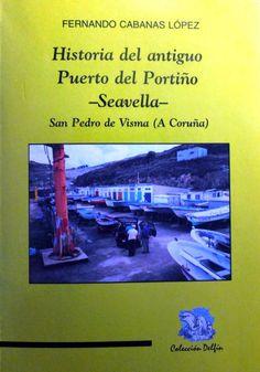 Historia del antiguo Puerto del Portiño -Seavella- : San Pedro de Visma (A Coruña) / Fernando Cabanas López. -- Noia : Toxosoutos, 1998. -- 99 p. : fot. ; 21 cm.  (Delfín de divulgación e ensaio). --  ISBN: 84-89129-41-X. 1. A Coruña --- Portos --- Historia  2. San Pedro de Visma (A Coruña) --- Historia Broadway, Saints, Dolphins, Historia