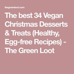 The best 34 Vegan Christmas Desserts & Treats (Healthy, Egg-free Recipes) - The Green Loot