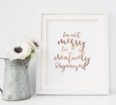 I'm Not Messy, I'm Creatively Organized - Rose Gold Printable Quote by LittleCreekCreative on Etsy