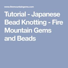 Tutorial - Japanese Bead Knotting - Fire Mountain Gems and Beads