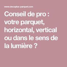 Conseil de pro : votre parquet, horizontal, vertical ou dans le sens de la lumière ?