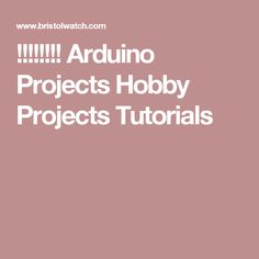 !!!!!!!! Arduino Projects Hobby Projects Tutorials