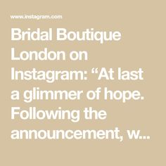 """Bridal Boutique London on Instagram: """"At last a glimmer of hope. Following the announcement, we are delighted to say we can open the boutique from 12th April, for both in-house…"""" At Last, Mirror Mirror, Bridal Boutique, Can Opener, Announcement, Brides, London, Canning, Sayings"""
