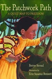 """""""The Patchwork Path - A Quilt Map to Freedom"""", by Bettye Stroud and Erin Susanne Bennett.  The images stitched into Hannah's patchwork quilt lead to secret signposts on the Underground Railroad as she and her father take flight from slavery on a perilous path to freedom."""