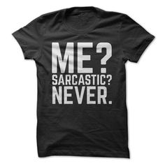 Show people that you are NEVER sarcastic with this shirt!