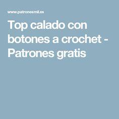 Top calado con botones a crochet - Patrones gratis