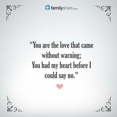 You had the love that came without warning; you had my heart before I could say no.
