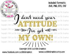 I don't need your attitude, i've got my own SVG EPS DXF files for Vinyl Cutting Projects - diy  - cutting files - iron-on png transfer by LuziEllisGraphics on Etsy