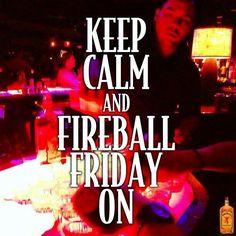 Keep calm and Fireball Friday on