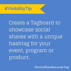 #VisibilityTip  - Create a +Tagboardto showcase social shares with a unique hashtag for your event, program or product. http://denisewakeman.com/tag