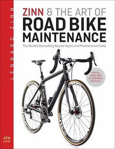 Zinn and the Art of Road Bike Maintenance : The World's Bestselling Bicycle Repair and Maintenance Guide by Lennard Zinn   The best book ever! Buy it. Use it!