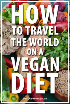 HOW TO TRAVEL THE WORLD ON A VEGAN DIET