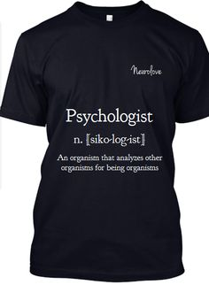 Psychologist: an organism that analyzes other organisms for being organisms