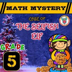 """Christmas Math, Christmas common core aligned Math Mystery (Grade 5) """"Case of The Selfish Elf"""". In this math mystery students must solve a variety of math questions to reveal clues to help them find the selfish elf who is taking more special cookies than they should, causing many other elves to miss out! Engage and motivate your students in this fun detective story, which also encourages critical thinking as they must reason their way through eliminating suspects."""