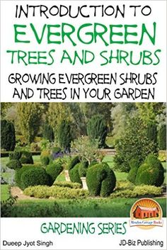 Introduction to Evergreen Trees and Shrubs - Growing Evergreen Shrubs and Trees in Your Garden - Kindle edition by Dueep Jyot Singh, John Davidson, Mendon Cottage Books. Crafts, Hobbies & Home Kindle eBooks @ Amazon.com.
