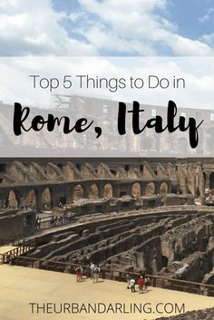 Rome, Italy, Europe, Travel, Things to do in Rome, Top 5 Things to do in Rome, Roman history, wanderlust, history