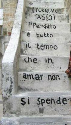 """""""Perduto è tutto il tempo che in amor non si spende"""" (""""Lost is the time that you don't spend in love""""). Poem by Italian Poet Torquato Tasso"""
