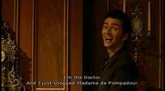"""I'm the Doctor. And I just snoggled Madame de Pompadour."" #DoctorWho"
