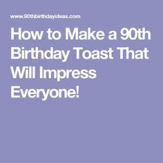 How To Make A 90th Birthday Toast That Will Impress Everyone