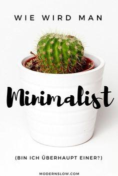 Wie wird man Minimalist? Welche Schritte habe ich gemacht, um zu einem einfacheren und bewussteren Leben zu gelangen? Und bin ich jetzt ein Minimalist? | www.modernslow.com