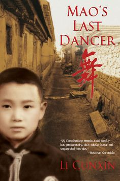 Mao's Last Dancer by Cunxin Li.  At the age of eleven, Cunxin (pronounced Swin-sen; Li is his last name) is taken from his home in a poor rural village in northern China and enrolled, almost purely by luck, as a student at Madame Mao's prestigious Beijing Dance Academy.