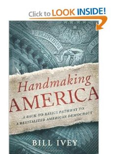 Amazon.com: Handmaking America: A Back-to-Basics Pathway to a Revitalized American Democracy (9781619020535): Bill Ivey: Books