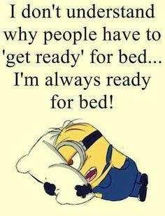 I'm always ready for bed funny minion funny images funny image minion quotes minion sayings funny minion quotes minion images minion image quotes minion sleep quotes Funny Minion Pictures, Funny Minion Memes, Minions Quotes, Funny Texts, Minion Sayings, Minion Humor, Funny Images, Funny Insults, Epic Texts