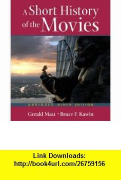 A Short History of the Movies (9780321418210) Bruce F. Kawin, Gerald Mast , ISBN-10: 0321418212  , ISBN-13: 978-0321418210 ,  , tutorials , pdf , ebook , torrent , downloads , rapidshare , filesonic , hotfile , megaupload , fileserve