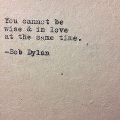stephen millard's photo on Instagram. Bob dylan quote.                                                                                                                                                                                 Mais