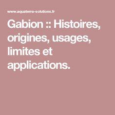 Gabion :: Histoires, origines, usages, limites et applications.