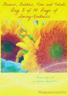 The Good Long Road: Flowers, Bubbles, Time and Talents...Day 3 of 14 Days of Loving-Kindness