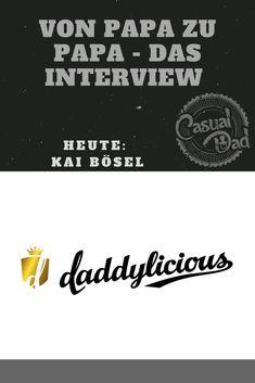 Dieses mal war Kai Bösel von daddylicious so nett und hat meine Fragen beantwortet Kai, Interview, Online Magazine, Blog, Company Logo, Casual, Word Reading, Family Life, Thoughts