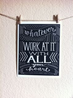 Bible Verse Art- Whatever You Do Work at it With All Your Heart - 8x10 Giclee Print - Scripture Art, Black, Typography by Grace for Grace. $18.00, via Etsy.